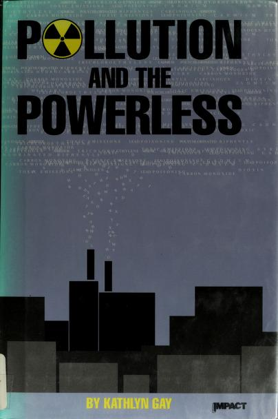 Pollution and the powerless by Kathlyn Gay